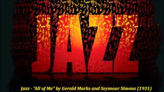 "Jazz - ""All of Me"" by Gerald Marks and Seymour Simons (1931)"