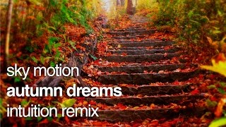 【Uplifting Trance】Sky Motion - Autumn Dreams (Skyler presents Intuition Remix)