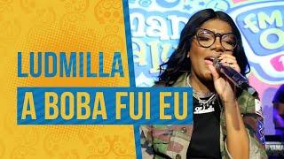 FM O Dia - Ludmilla - A Boba Fui Eu