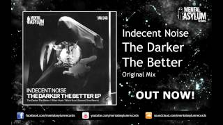 Indecent Noise - The Darker The Better (Original Mix) [MA040] OUT NOW!