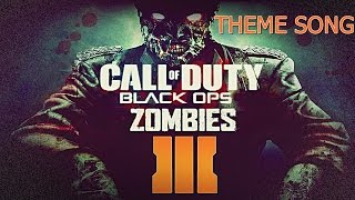 CALL OF DUTY BLACK OPS 3 ZOMBIES THEME SONG