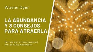 LA ABUNDANCIA Y TRES CONSEJOS PARA ATRAERLA - Dr.  Wayne Dyer