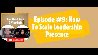 Episode 9 How To Scale Leadership Presence