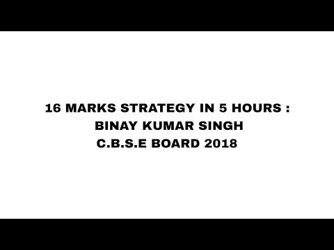16 MARKS STRATEGY IN 5 HRS: CLASS-10: CBSE-2018 BOARD PAPERS