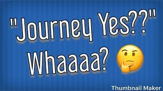 "Reasoning Behind the Name  ""Journey Yes"""