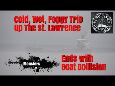 Cold, Wet, Foggy, 2 day Trip up the St Lawrence.  Ends in boat collision.  Ep63