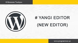 Wordpressda yangi editor - Wordpress Uz