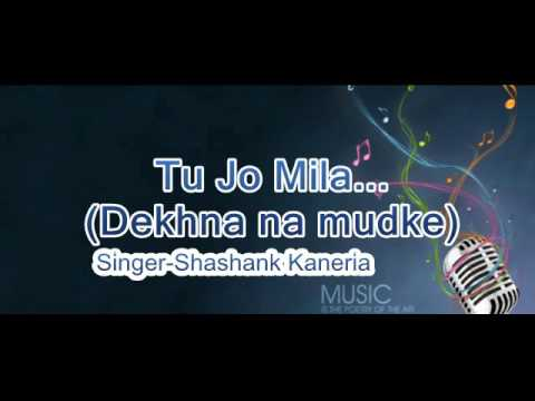 Tu Jo Mila Dekhna Na Mudke (V2) - Shashank