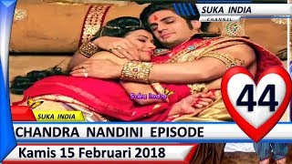 Chandra Nandini Episode 44 ❤ Kamis 15 Februari 2018 ❤ Suka India