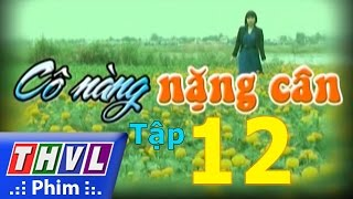 thvl  co nang nang can - tap 12