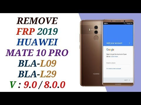 HUAWEI MATE 10 PRO REMOVE FRP ANDROID 9 0 & 8 0 0 / BYPASS FRP BLA-L09 /  BLA-L29