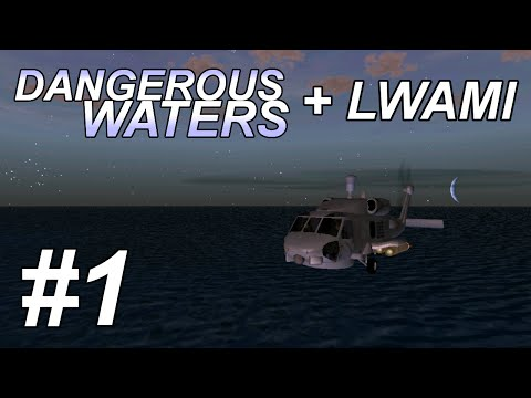 Dangerous Waters + LWAMI: First Salvo (1/4) MH-60 Seahawk