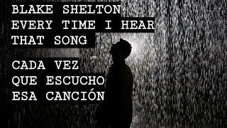 Blake Shelton | Everytime I Hear That Song | Cada vez que escucho esa canción | Sub Esp