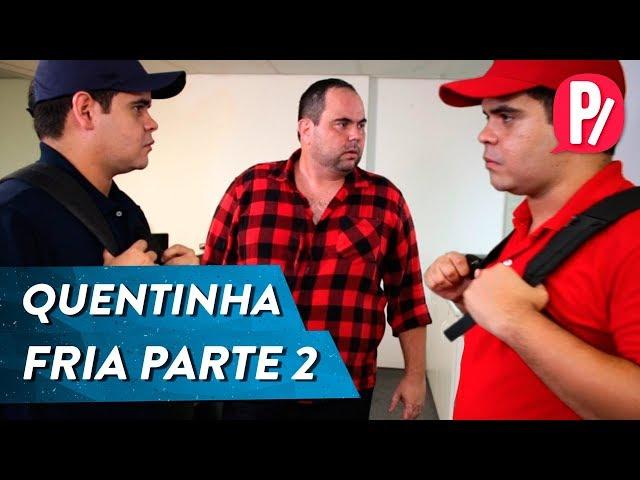 QUENTINHA FRIA PARTE 2 | PARAFERNALHA
