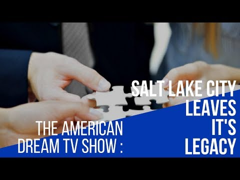 The American Dream - Salt Lake City Leaves It's Legacy