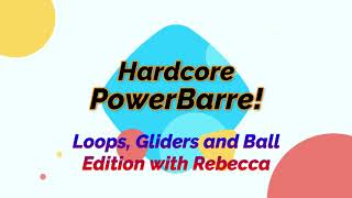 Hardcore PowerBarre Loops, Gliders, Ball Edition with Rebecca