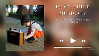 Is my child musical? Realistic expectations of your 2-3 year old