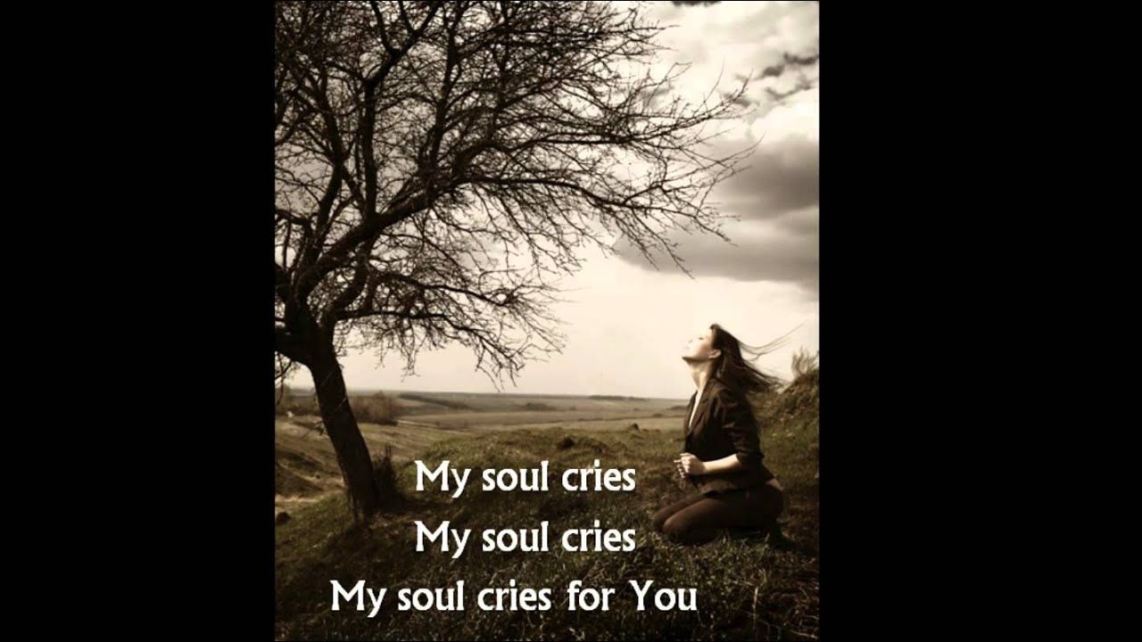How does the soul cry