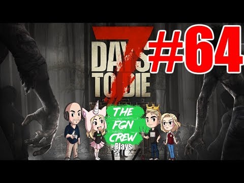 The FGN Crew Plays: 7 Days to Die #64 - Mine Mishap