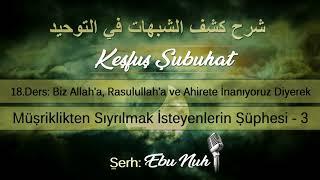 18-Allah'a, Resulune İnanıyoruz Diyerek Müşriklikten Sıyrılmak İsteyenlerin Şüphesi - 3 / Ebu Nuh