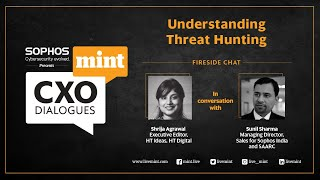 CXO Dialogues - Understanding threat hunting with Shrija Agrawal and Sunil Sharma
