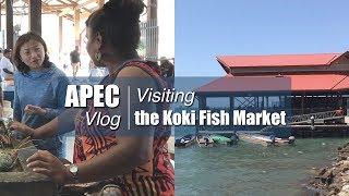APEC Vlog: Visiting the Koki Fish Market