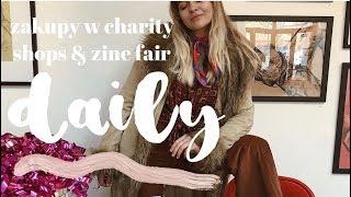 DAILY || zine fair & zakupy w charity shops♡