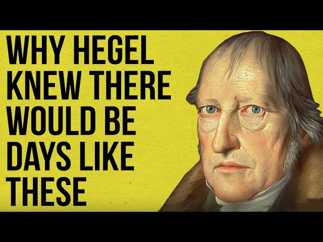 Why Hegel knew there would be days like these