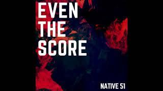 Native51 - Even the score