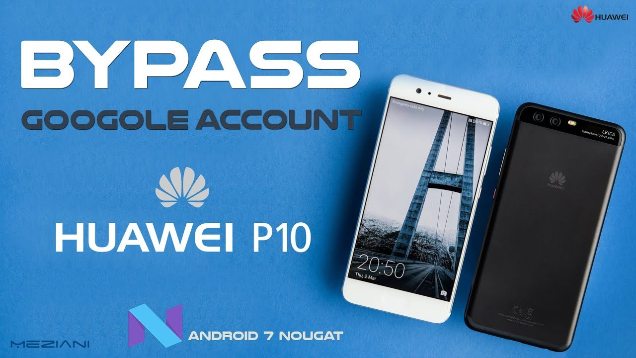 Bypass google Account Huawei P10 / P10 Lite Remove, Delete FRP Android 7  nougat