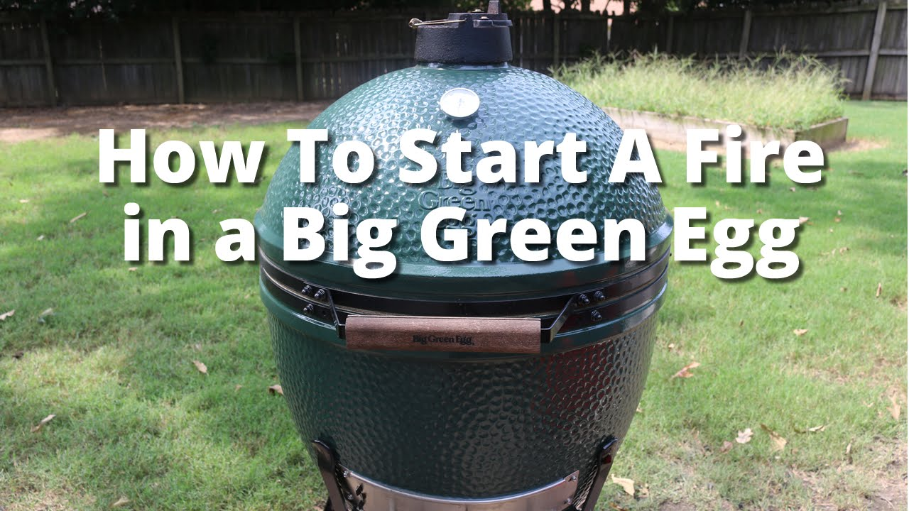 How To Build A Fire In The Big Green Egg How To Light The Big