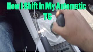 How I Shift In My Automatic Tc