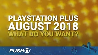 PS Plus Free Games August 2018: What Do You Want? | PlayStation 4 | When Will PS+ Be Announced?
