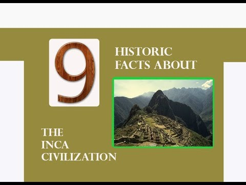 9 HISTORIC FACTS ABOUT THE INCA CIVILIZATION