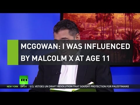 McGowan: I was influenced by Malcolm X at 11