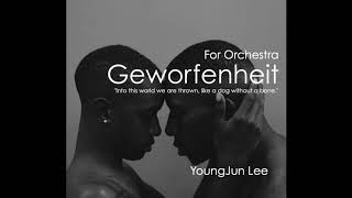 Geworfenheit for orchestra composed by YoungJun Lee