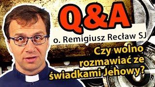 Czy wolno rozmawiać ze świadkami Jehowy? [Q&A#8]