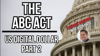 US Digital Dollar - ABC Act - Government Crypto + Interview with Jason Brett