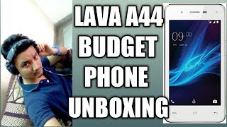 LAVA A44 BUDGET PRICE PHONE UNBOXING IN HINDI