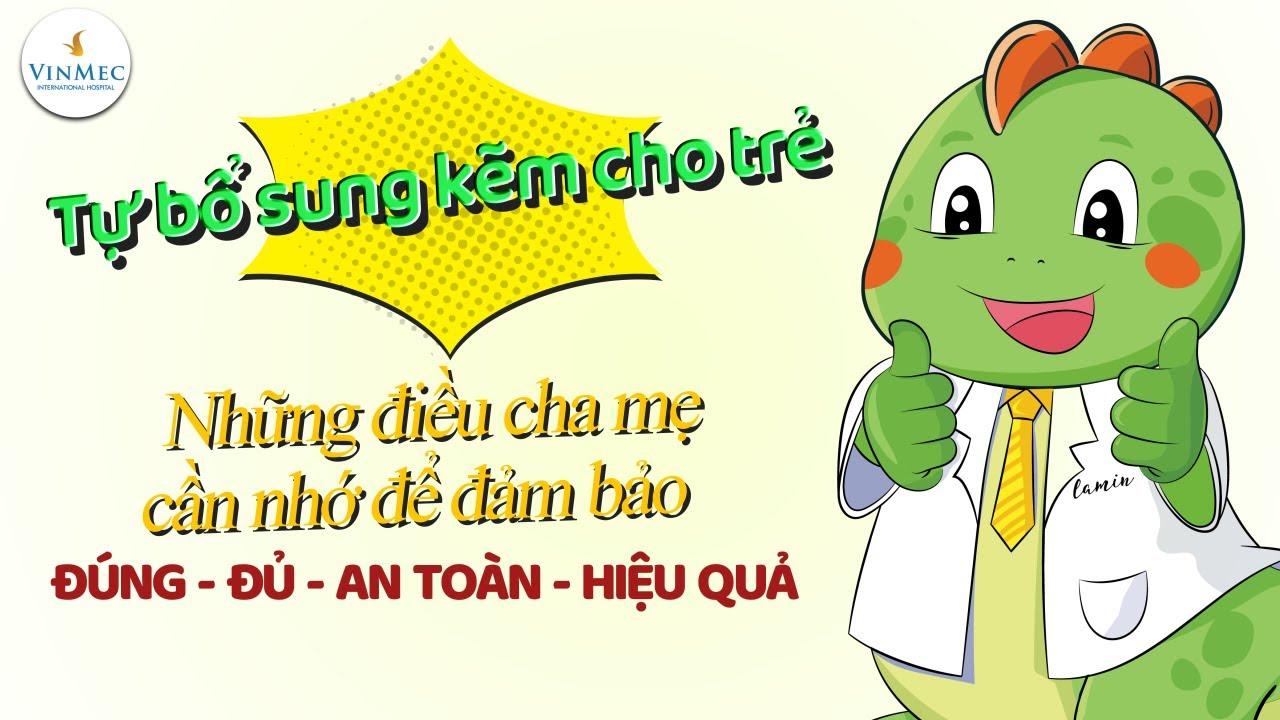 Tác hại của việc tự ý bổ sung kẽm cho trẻ| ThS, BS Nguyễn Nam Phong, Hệ thống Y tế Vinmec