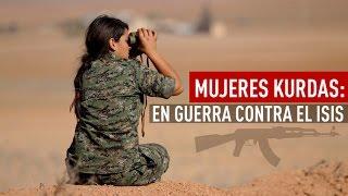Mujeres kurdas: en guerra contra el ISIS - Documental de RT