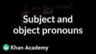 Subject and object pronouns | The parts of speech | Grammar | Khan Academy