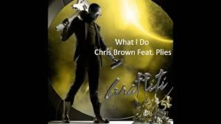 Chris Brown - What I Do (Feat. Plies & DJ Khaled) (Lyrics w/ Download)