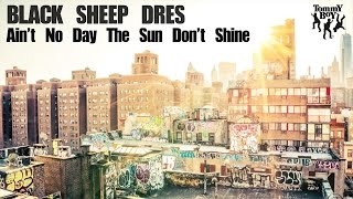 Black Sheep Dres - Ain't No Day the Sun Don't Shine (feat. Jarobi & Yaw) [Official Lyric Video]