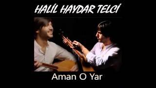 Halil Haydar Telci - Aman O Yar [ © ARDA Müzik ]