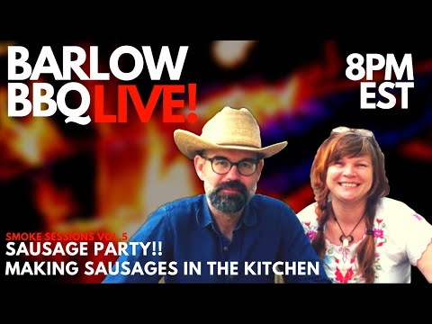 Barlow BBQ LIVE: Making Sausage in the Kitchen - Smoke Sessions Vol. 5