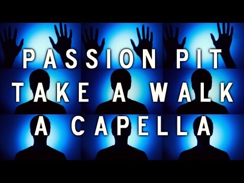 Passion Pit - Take A Walk (A Capella)