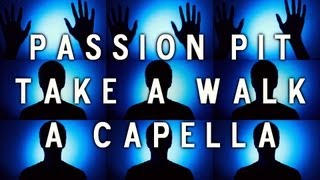 Repeat youtube video Passion Pit - Take A Walk (A Capella)