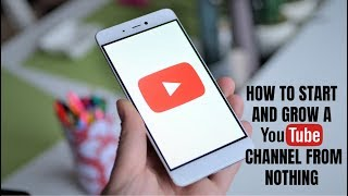 How to Start and Grow a YouTube Channel from Nothing