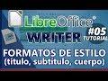 LibreOffice WRITER _ Tutorial 05: FORMATOS DE ESTILO (título, subtitulo, cuerpo)